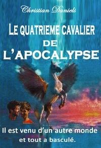 Christian Daniels - LE QUATRIÈME CAVALIER DE L'APOCALYPSE.