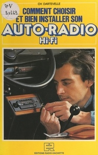 Christian Dartevelle - Comment choisir et bien installer son auto-radio Hi-Fi.