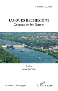 Christian Daudel - Jacques Bethemont - Géographe des fleuves.