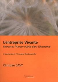Christian Davy - L'entreprise vivante - Retrouver l'amour oublié dans l'économie - Introduction à l'écologie relationnelle.