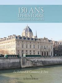 Christian de Baecque et Jacques d' Arjuzon - 150 ans d'histoire derrière ces murs - Le Tribunal de commerce de Paris.