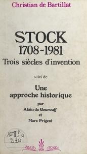 Christian de Bartillat et Alain de Gourcuff - Stock, 1708-1981 : trois siècles d'invention - Suivi de Une approche historique.