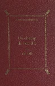Christian de Bartillat - Un champ de bataille et de blé - La région nord de Meaux (Multien, Goële, Petite France).