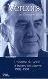 Christian de Bartillat - Vercors - L'homme du siècle à travers son oeuvre 1902-1991.