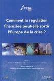 Christian de Boissieu et François-Gilles Le Theule - Comment la régulation financière peut-elle sortir l'Europe de la crise ?.