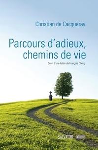 Parcours d'adieux, chemins de vie - Christian de Cacqueray |