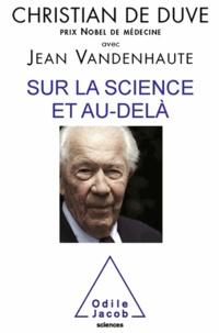 Christian de Duve et Jean Vandenhaute - Sur la science et au-delà.