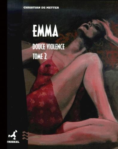 Christian de Metter - Emma Tome 2 : Douce violence.