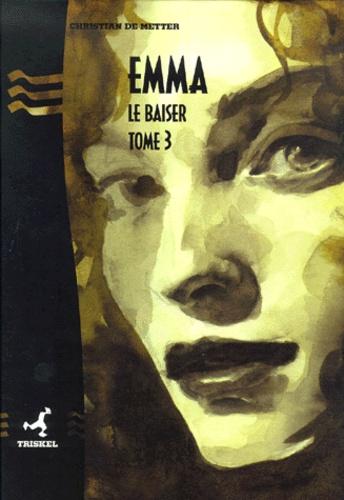 Christian de Metter - Emma Tome 3 : Le baiser.
