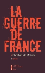Christian de Moliner - La guerre de France.