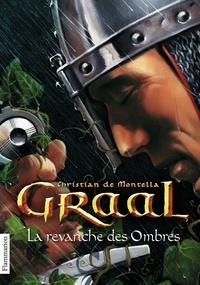 Christian de Montella - Graal Tome 4 : La revanche des Ombres.