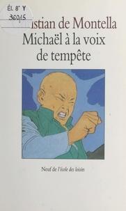 Christian de Montella - Michaël à la voix de tempête.