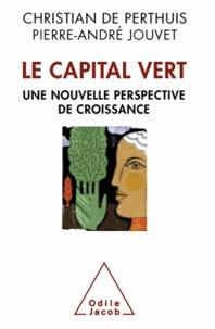Christian de Perthuis et Pierre-André Jouvet - Capital vert (Le) - De nouvelles sources de la croissance.