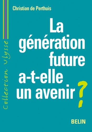 Christian de Perthuis - La génération future a-t-elle un avenir ?.