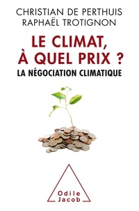 Christian de Perthuis et Raphaël Trotignon - Le climat, à quel prix ? - La négociation climatique.