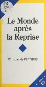 Christian de Perthuis - Le monde après la reprise - Tableaux de conjonctures et politiques économiques.