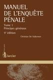 Christian De Valkeneer - Manuel de l'enquête pénale - Tome 1, Principes généraux.