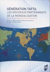 Christian Deblock et Joël Lebullenger - Génération TAFTA - Les nouveaux partenariats de la mondialisation.