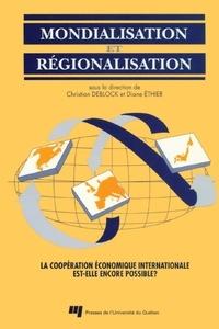 Christian Deblock et Diane Ethier - Mondialisation et régionalisation - La coopération économique internationale est-elle encore possible ?.