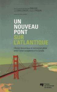 Christian Deblock et Joël Lebullenger - Un nouveau pont sur l'Atlantique - L'Accord économique et commercial global entre l'Union européenne et le Canada.