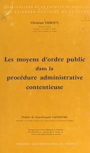 Christian Debouy et Jean-François Lachaume - Les moyens d'ordre public dans la procédure administrative contentieuse.