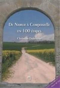 Christian Debruyne - De Namur à Compostelle en 100 étapes....