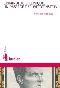 Christian Debuyst - Criminologie clinique - Un passage par Wittgenstein.