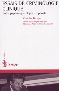 Christian Debuyst - Essais de criminologie clinique - Entre psychologie et justice pénale.