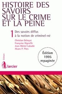 Christian Debuyst et Françoise Digneffe - Histoire des savoirs sur le crime et la peine - Tome 1, Des savoirs diffus à la notion de criminel-né.