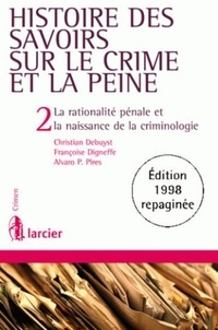 Christian Debuyst et Françoise Digneffe - Histoire des savoirs sur le crime et la peine - Tome 2, La rationalité pénale et la naissance de la criminologie.