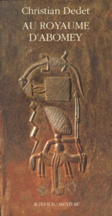 Christian Dedet - Au royaume d'Abomey.