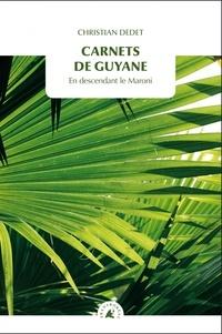 Christian Dedet - Carnets de Guyane - En descendant le Maroni.