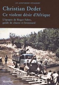 Feriasdhiver.fr Ce violent désir d'Afrique - L'épopée de Roger Fabre, guide de chasse et broussard Image