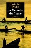 Christian Dedet - La mémoire du fleuve - L'Afrique aventureuse de Jean Michonnet.