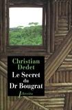 Christian Dedet - Le secret du Dr Bougrat. - Marseille-Cayenne-Caracas, l'aventure d'un proscrit.