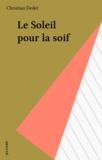 Christian Dedet - Le Soleil pour la soif.