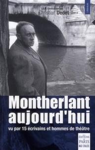 Christian Dedet - Montherlant aujourd'hui.
