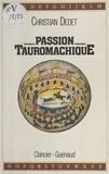 Christian Dedet - Passion tauromachique.