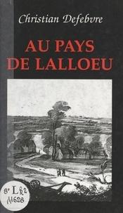 Christian Defebvre - Au pays de Lalloeu - La vie quotidienne sur les rives de la Lys à diverses périodes de l'histoire....