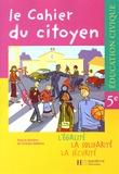 Christian Defebvre - Education civique 5e Le cahier du citoyen - L'égalité, La solidarité, La sécurité.