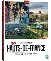 Christian Defebvre - Les Hauts-de-France - Des origines à nos jours.