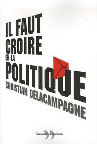 Christian Delacampagne - Il faut croire en la politique.