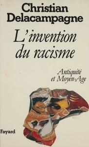 Christian Delacampagne - L'Invention du racisme - Antiquité et Moyen âge.