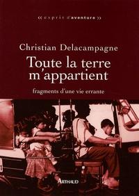 Christian Delacampagne - Toute la terre m'appartient - Fragments d'une vie errante.