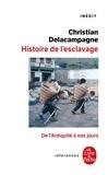 Christian Delacampagne - Une histoire de l'esclavage - De l'Antiquité à nos jours.