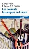 Christian Delacroix et François Dosse - Les courants historiques en France - XIXe-XXe siècle.