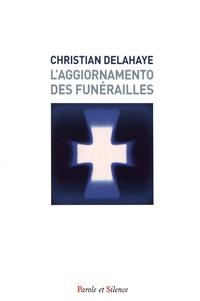 Christian Delahaye - L'aggiornamento des funérailles - Enjeux et perspectives ecclésiologiques.