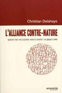 Christian Delahaye - L'alliance contre-nature - Quand les religions nourrissent le populisme.