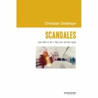 Christian Delahaye - Scandales - Les défis de l'Eglise catholique.