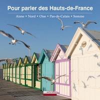 Christian Delcambre - Pour parler des Hauts-de-France - Aisne, Nord, Oise, Pas-de-Calais, Somme.